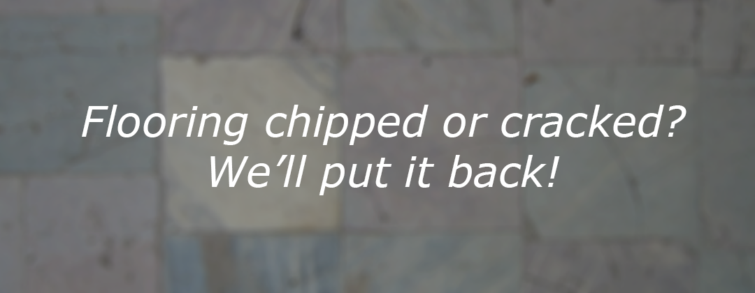 Flooring chipped or cracked? We'll put it back!